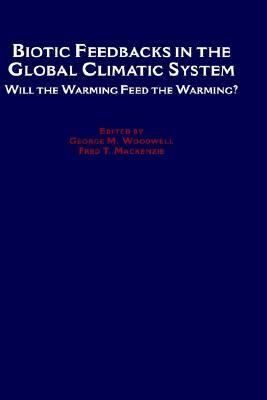 Biotic Feedbacks in the Global Climatic System Will the Warming Feed the Warming?