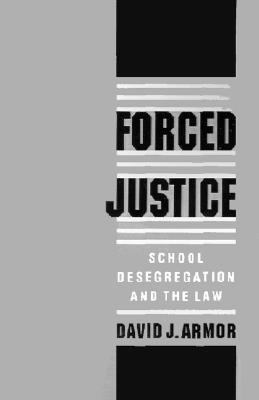 Forced Justice School Desegregation and the Law