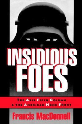 Insidious Foes The Axis Fifth Column and the American Home Front
