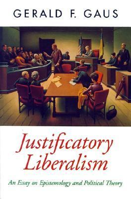 Justificatory Liberalism An Essay on Epistemology and Political Theory