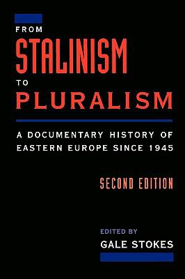 From Stalinism to Pluralism A Documentary History of Eastern Europe Since 1945