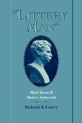 Littery Man Mark Twain and Modern Authorship