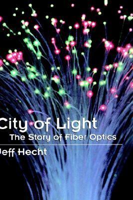 City of Light The Story of Fiber Optics