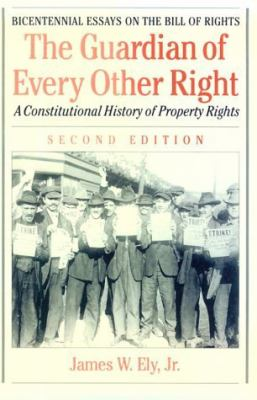 Guardian of Every Other Right A Constitutional History of Property Rights