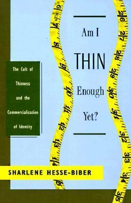 a review of am i thin enough yet by sharlene hesse biber Ebook am i thin enough yet the cult of thinness and the commercialization of identity currently available at ladighteu for review only, if you need complete ebook am i thin enough yet the cult of thinness and the commercialization of  identity 9780195117912 sharlene hesse biber books utopian cults for many years.