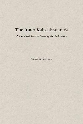 Inner Kalacakratantra A Buddhist Tantric View of the Individual