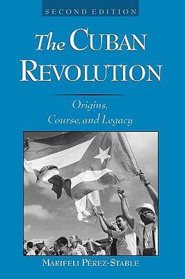 Cuban Revolution Origins, Course, and Legacy