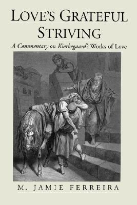 Love's Grateful Striving A Commentary on Kierkegaard's Works of Love