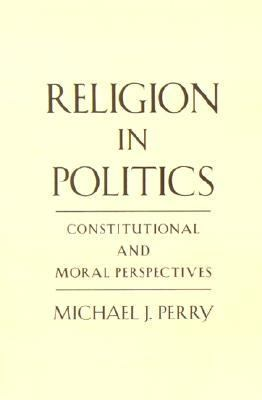 Religion in Politics Constitutional and Moral Perspectives