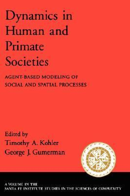 Dynamics in Human and Primate Societies Agent-Based Modeling of Social and Spatial Processes