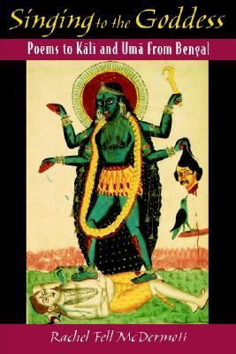 Singing to the Goddess Poems to Kali and Uma from Bengal