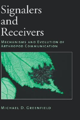 Signalers and Receivers Mechanisms and Evolution of Arthropod Communication