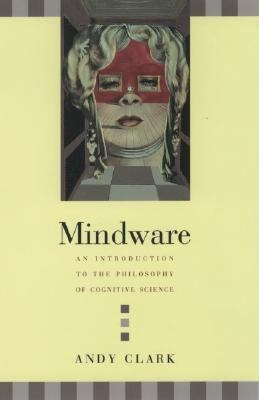 Mindware An Introduction to the Philosophy of Cognitive Science