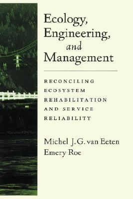 Ecology, Engineering, and Management Reconciling Ecosystem Rehabilitation and Service Reliability