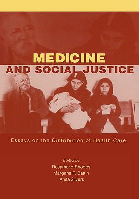 Medicine and Social Justice Essays on the Distribution of Health Care