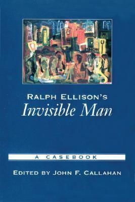 Ralph Ellison's Invisible Man A Casebook