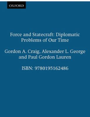 Force and Statecraft Diplomatic Challenges of Our Time