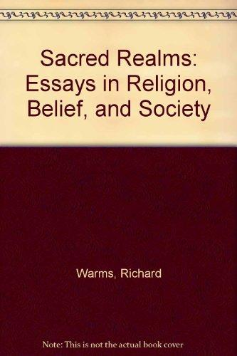sacred realms essays in religion belief and society Other religious traditions also share a belief in creation by the deity such beliefs are in the realm of religious affirmation, not scientific explanation by asserting that the world was created by god, they do not necessarily specify how that creation took place the accounts of creation in sacred texts make theological claims.