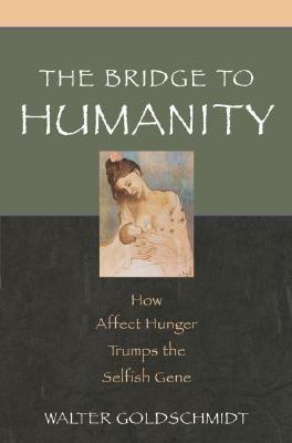 Bridge To Humanity How Affect Hunger TrumpsThe Selfish Gene