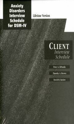 Anxiety Disorders Interview Schedule Lifetime Version For DSM-IV, Client Interview Schedules