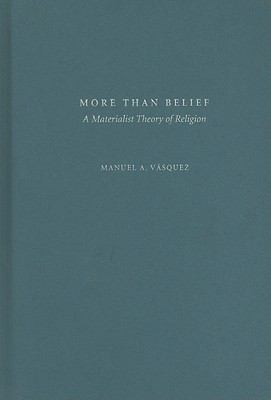 More Than Belief : A Materialist Theory of Religion