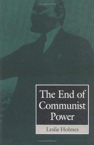 The End of Communist Power: Anti-Corruption Campaigns and Legitimation Crisis (Europe and the International Order)
