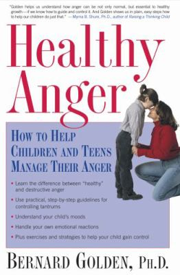 Healthy Anger How to Help Children And Teens Manage Their Anger