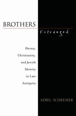 Brothers Estranged Heresy, Christianity and Jewish Identity in Late Antiquity
