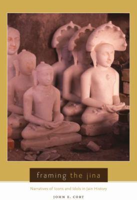 Framing the Jina: Narratives of Icons and Idols in Jain History