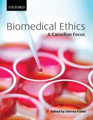 Biomedical Ethics a Canadian Focus
