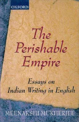 Perishable Empire: Essays on Indian Writing in English