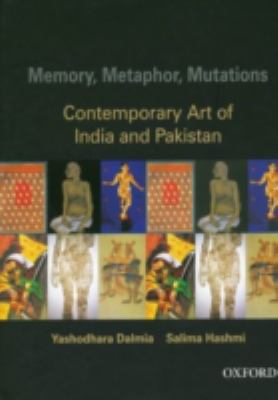 Memory, Metaphor, Mutations Contemporary Art of India and Pakistan