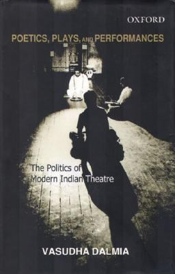 Poetics, Plays And Performances The Politics of Modern Indian Theatre