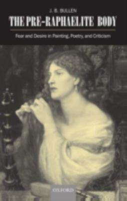 Pre-Raphaelite Body Fear and Desire in Painting, Poetry, and Criticism