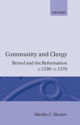 Community and Clergy Bristol and the Reformation C.1530-C.1570