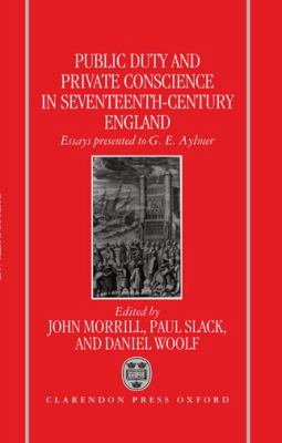 Public Duty and Private Conscience in Seventeenth-Century England: Essays Presented to G. E. Aylmer
