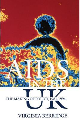 AIDS in the Uk The Making of a Policy, 1981-1994