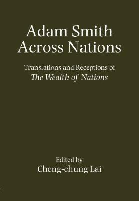 Adam Smith Across Nations Translations and Receptions of the Wealth of Nations