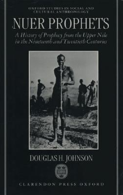 Nuer Prophets A History of Prophecy from the Upper Nile in the Nineteenth and Twentieth Centuries