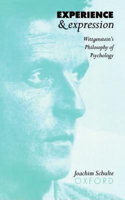 Experience and Expression Wittgenstein's Philosophy of Psychology