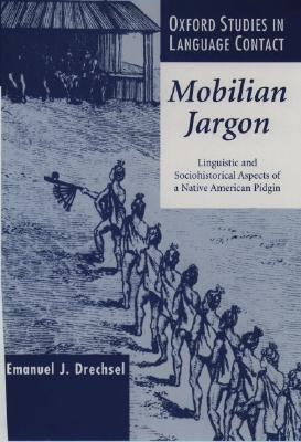 Mobilian Jargon Linguistic and Sociohistorical Aspects of a Native American Pidgin