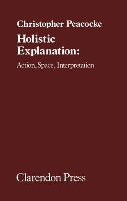 Holistic Explanation Action, Space, Interpretation