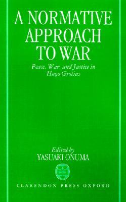Normative Approach to War Peace, War, and Justice in Hugo Grotius
