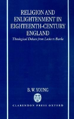 Religion and Enlightenment in Eighteenth-Century England Theological Debate from Locke to Burke
