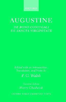 Augustine De Bono Coniugali De Sancta Uirginitate