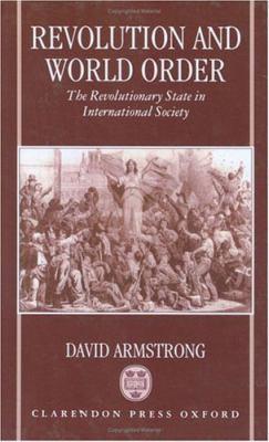 Revolution and World Order The Revolutionary State in International Society
