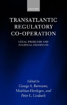 Transatlantic Regulatory Co-Operation Legal Problems and Political Prospects