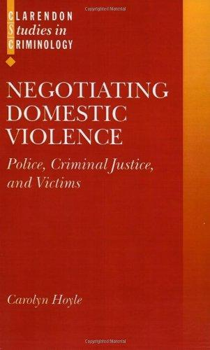 Negotiating Domestic Violence: Police, Criminal Justice and Victims (Clarendon Studies in Criminology)