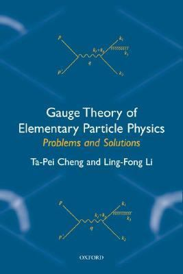 Gauge Theory of Elementary Particle Physics Problems and Solutions