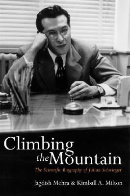 Climbing the Mountain The Scientific Biography of Julian Schwinger
